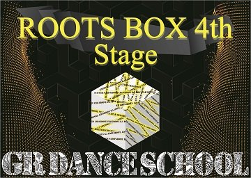 ROOTS BOX 4th Stage