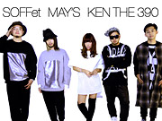 4/12 SOFFet・MAY'S・KEN THE 390